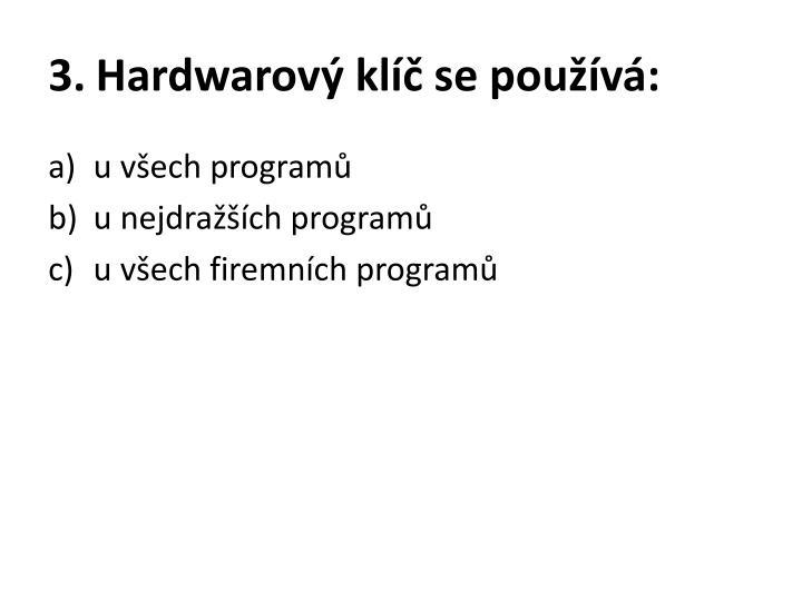 Hardwarový klíč se používá: