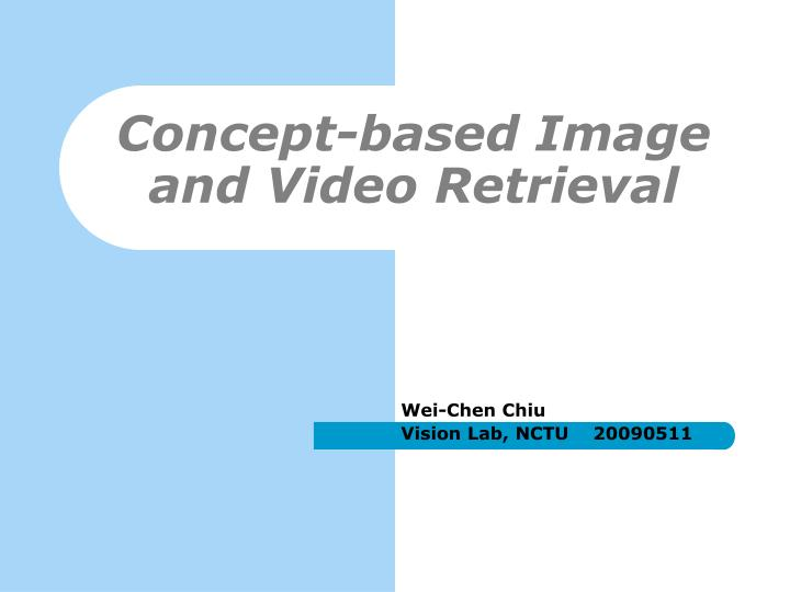 concept based image and video retrieval n.
