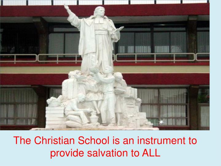 The Christian School is an instrument to provide salvation to ALL
