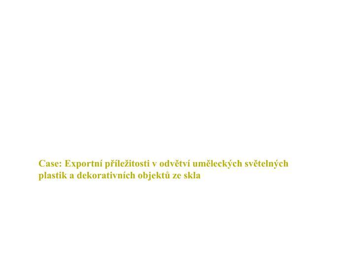 Case: Exportní příležitosti v odvětví uměleckých světelných plastik a dekorativních objektů ze skla