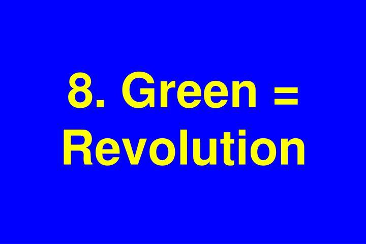 8. Green = Revolution