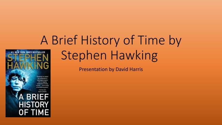 Ppt A Brief History Of Time By Stephen Hawking Powerpoint