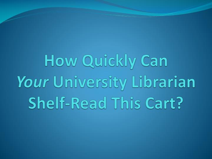 How quickly can your university librarian shelf read this cart