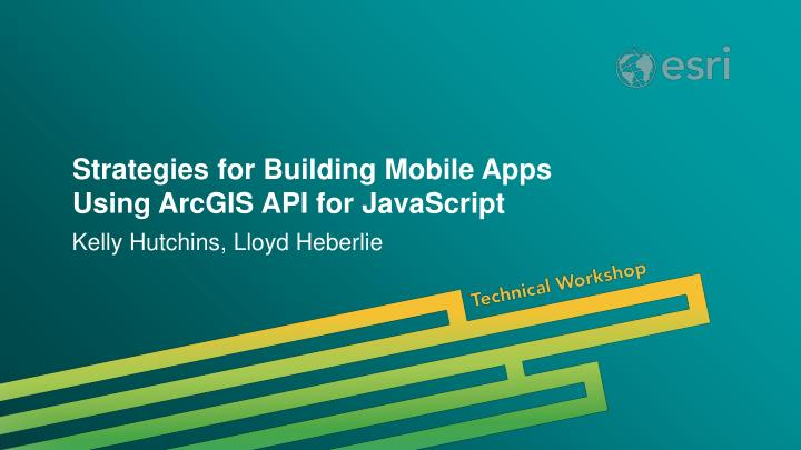 strategies for building mobile apps using arcgis api for javascript n.