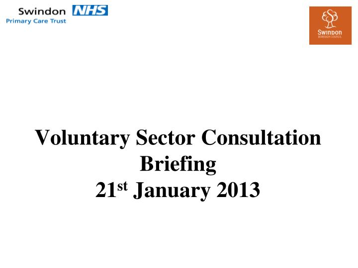 Voluntary sector consultation briefing 21 st january 2013