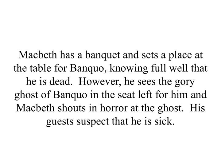 Macbeth has a banquet and sets a place at the table for