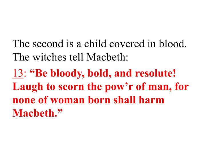 The second is a child covered in blood.  The witches tell Macbeth: