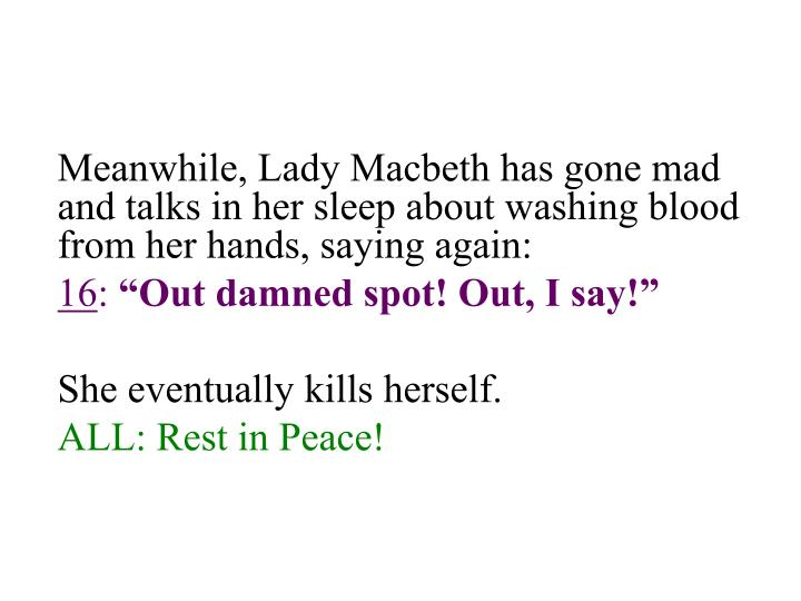Meanwhile, Lady Macbeth has gone mad and talks in her sleep about washing blood from her hands, saying again: