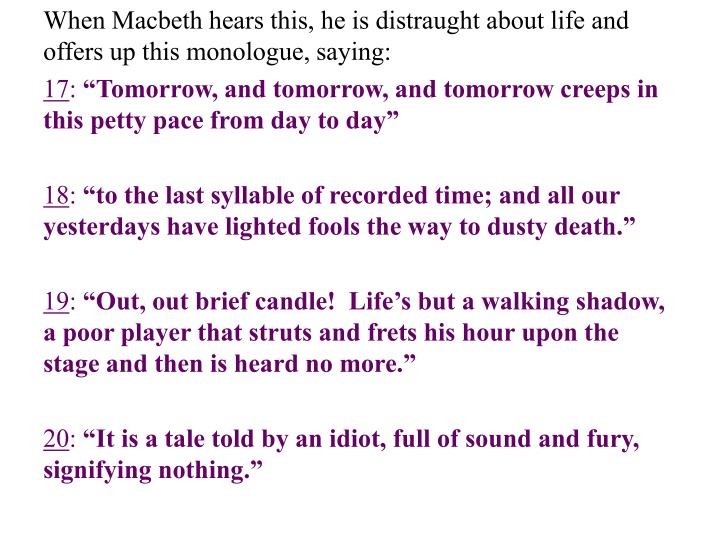 When Macbeth hears this, he is distraught about life and offers up this monologue, saying: