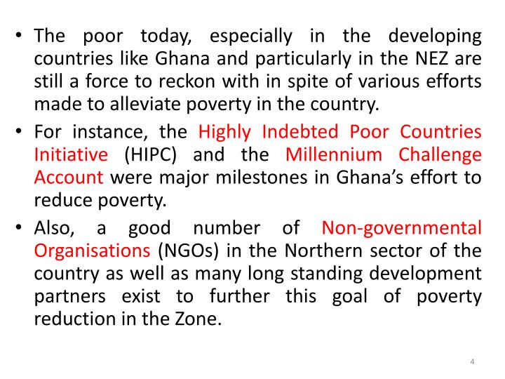 The poor today, especially in the developing countries like Ghana and particularly in the NEZ are still a force to reckon