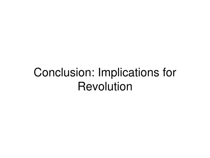Conclusion: Implications for Revolution