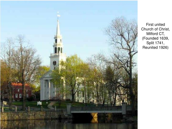 First united Church of Christ, Milford CT, (Founded 1639, Split 1741, Reunited 1926)