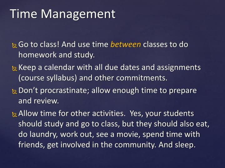 Go to class! And use time
