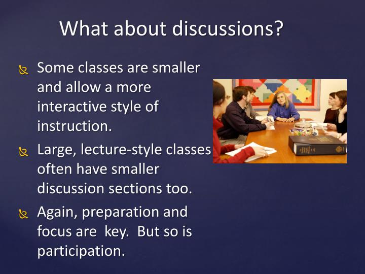 Some classes are smaller and allow a more interactive style of instruction.