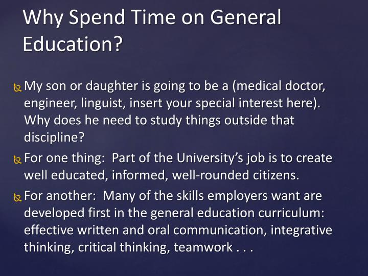 My son or daughter is going to be a (medical doctor, engineer, linguist, insert your special interest here).  Why does he need to study things outside that discipline?