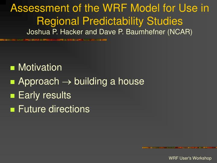 Assessment of the WRF Model for Use in Regional Predictability Studies