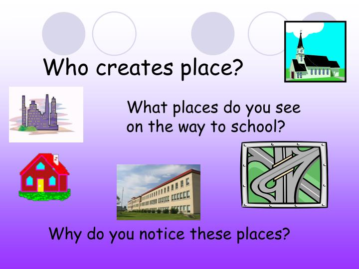 Who creates place?