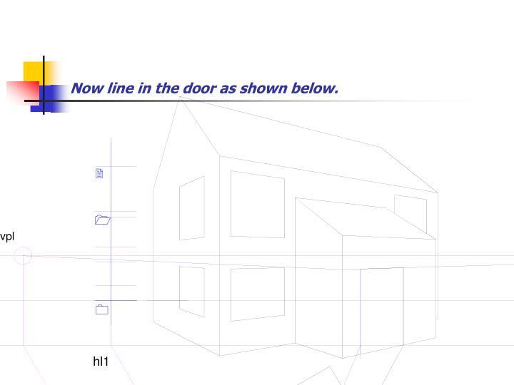 Now line in the door as shown below.