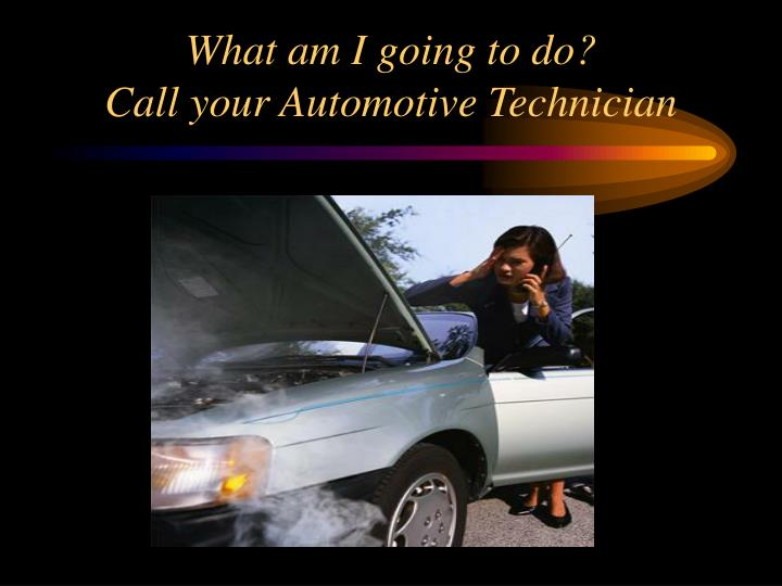What am i going to do call your automotive technician