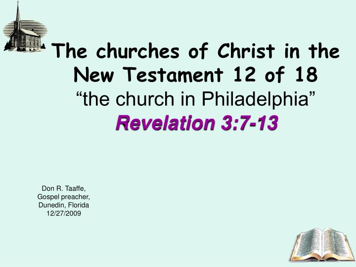 the churches of christ in the new testament 12 of 18 the church in philadelphia revelation 3 7 13