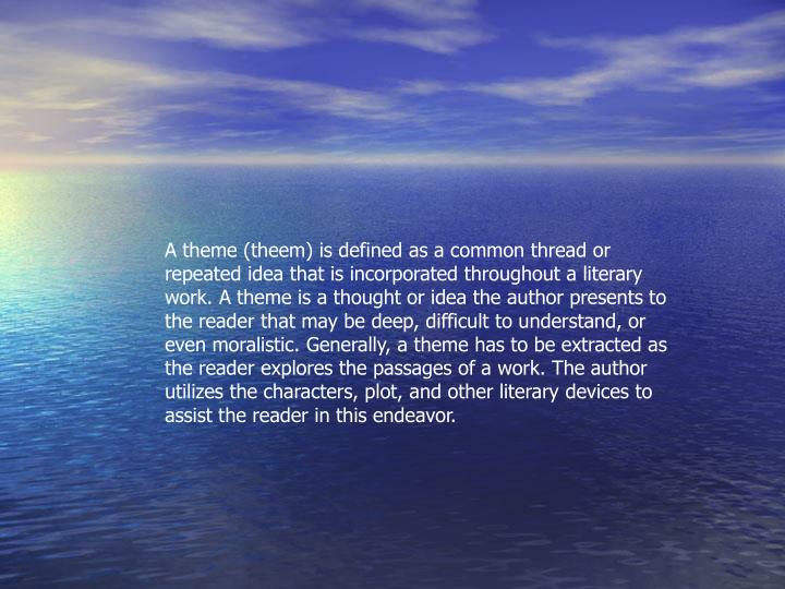 A theme (theem) is defined as a common thread or repeated idea that is incorporated throughout a lit...