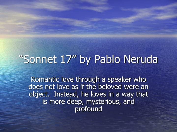"""""""Sonnet 17"""" by Pablo Neruda"""