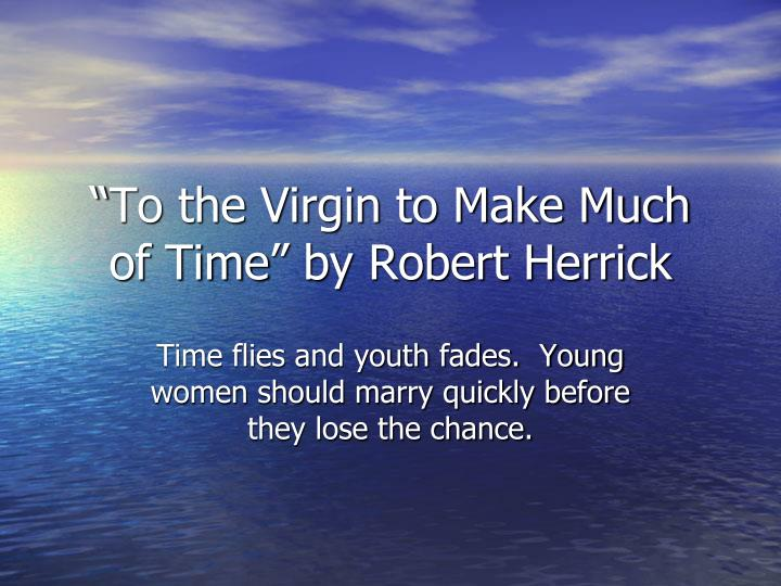 """""""To the Virgin to Make Much of Time"""" by Robert Herrick"""