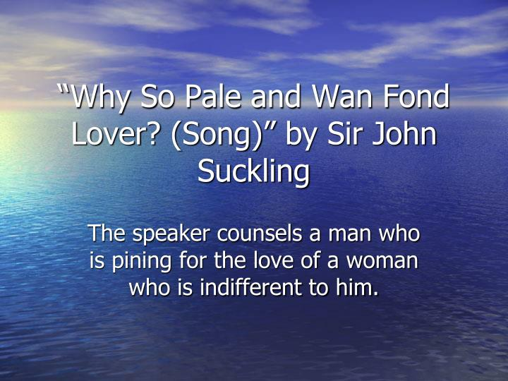 """""""Why So Pale and Wan Fond Lover? (Song)"""" by Sir John Suckling"""