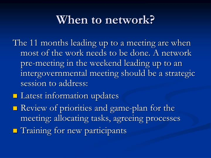 When to network?