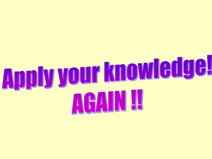 Apply your knowledge!
