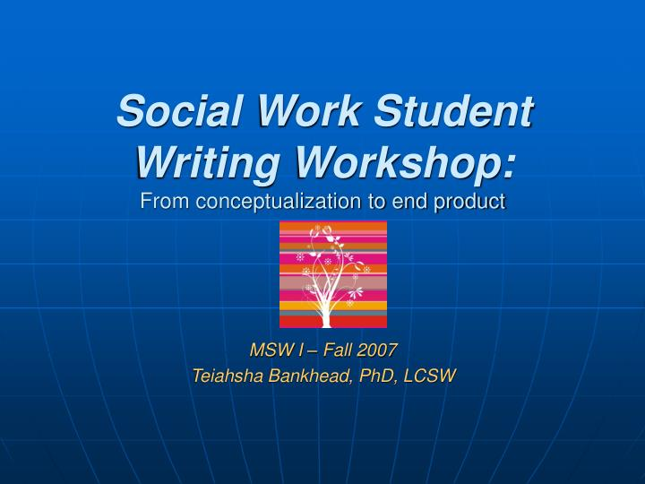 Social work student writing workshop from conceptualization to end product
