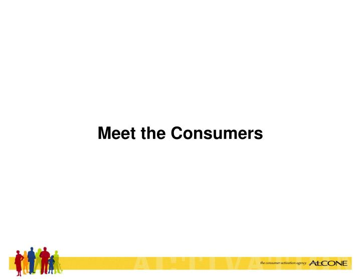 Meet the Consumers