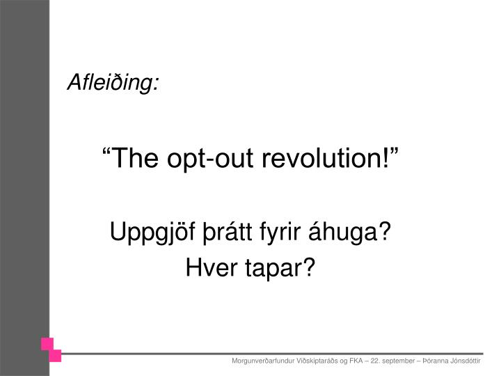 """The opt-out revolution!"""