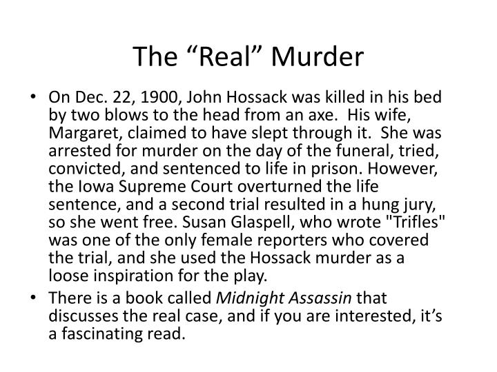 the murder of the husband in susan glaspells play trifles Trifles is a one-act play by susan glaspell  most is thinking on how lonely and  misunderstood mrs wright must have felt that led her to murder her husband.