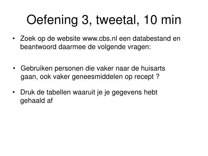 Oefening 3, tweetal, 10 min