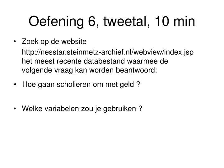 Oefening 6, tweetal, 10 min