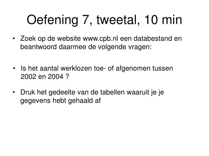 Oefening 7, tweetal, 10 min