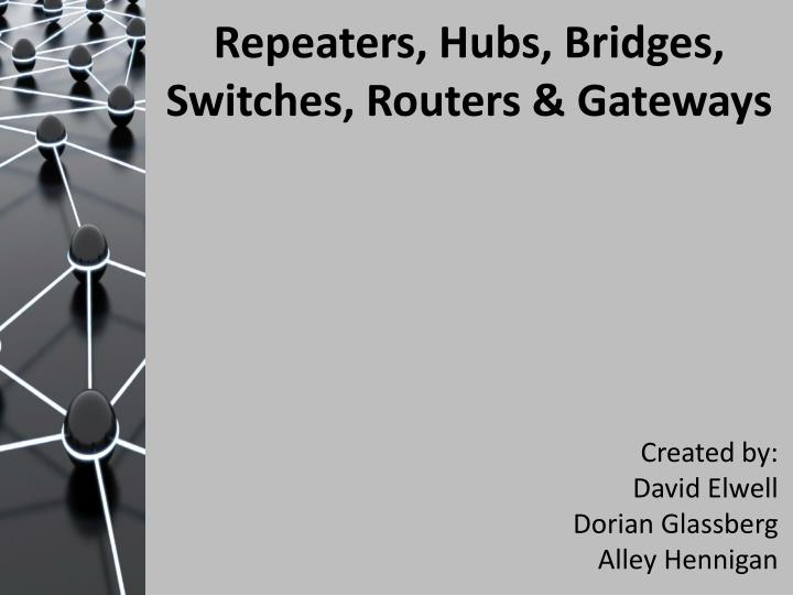 Ppt Repeaters Hubs Bridges Switches Routers Gateways