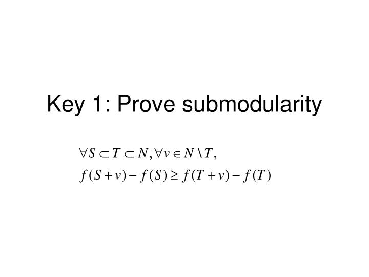 Key 1: Prove submodularity