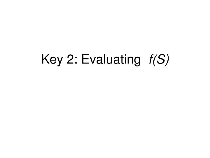 Key 2: Evaluating