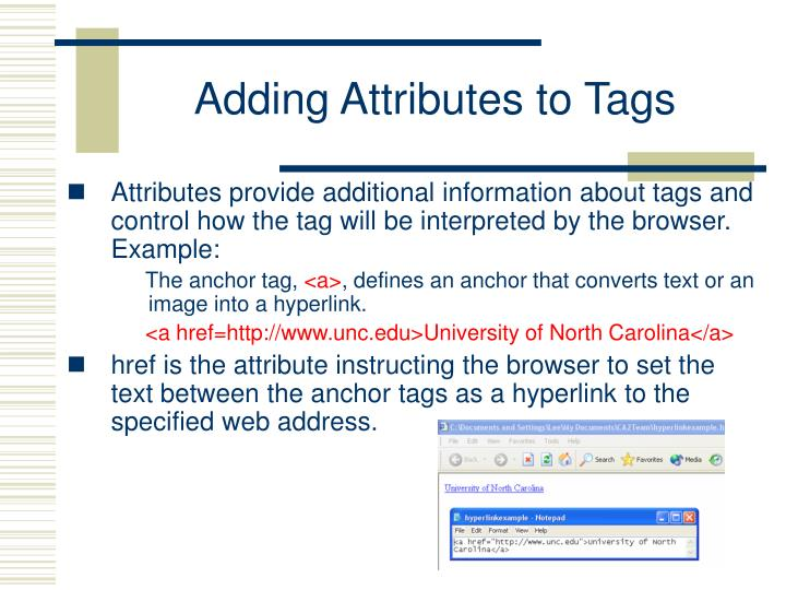 Attributes provide additional information about tags and control how the tag will be interpreted by the browser. Example: