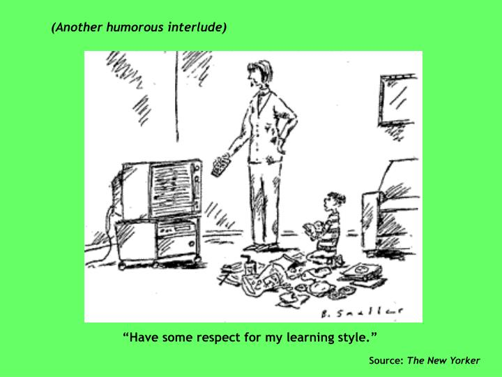"""Have some respect for my learning style."""