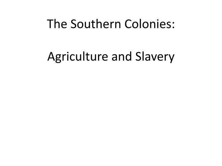 the southern colonies agriculture and slavery n.