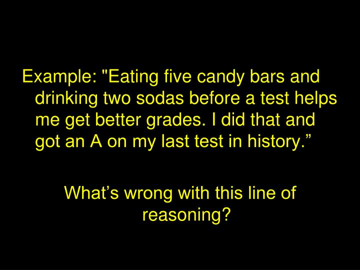 """Example: """"Eating five candy bars and drinking two sodas before a test helps me get better grades. I ..."""