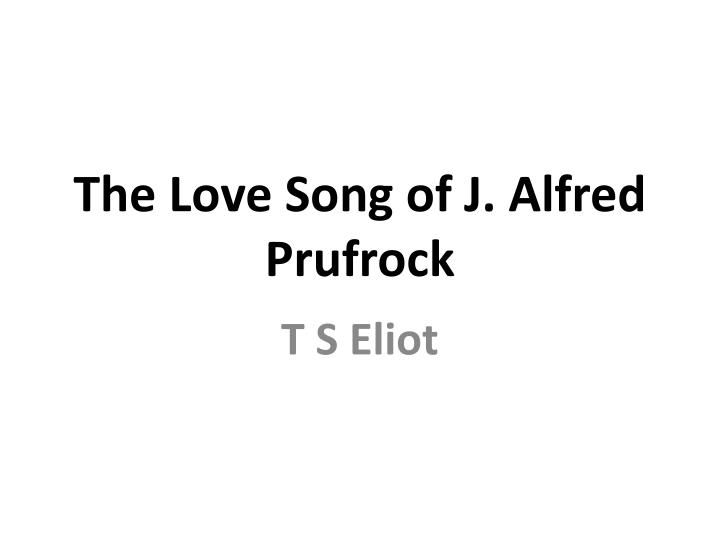 a literary analysis of j alfred prufrock Questions about the love song of j alfred of the weight of literary history prufrock is aware of himself in a critical analysis of poetry.
