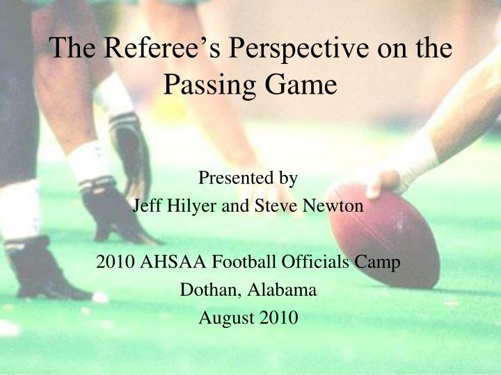 The referee s perspective on the passing game