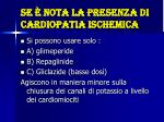 se nota la presenza di cardiopatia ischemica