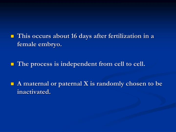 This occurs about 16 days after fertilization in a female embryo.