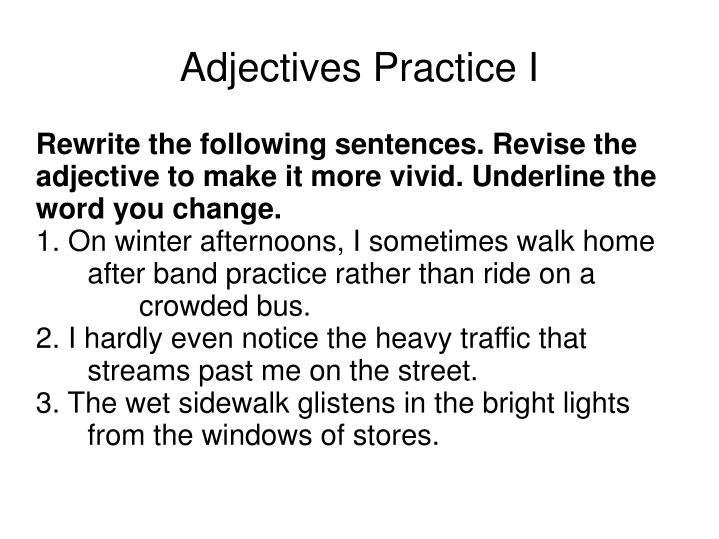 Rewrite the following sentences. Revise the adjective to make it more vivid. Underline the word you change.