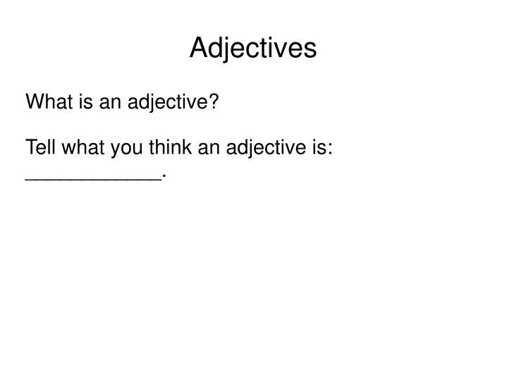 What is an adjective tell what you think an adjective is